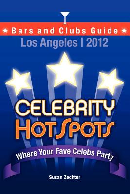 2012 Celebrity Hotspots Los Angeles Bars and Clubs Guide: Where Your Fave Celebs Party (B&w Version)