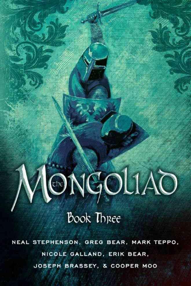 The Mongoliad By Stephenson, Neal/ Bear, Erik/ Bear, Greg/ Brassey, Joseph/ Galland, Nicole
